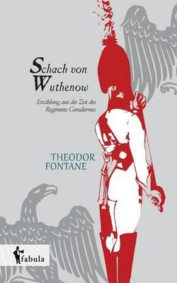 Schach Von Wuthenow: Erzahlung Aus Der Zeit Des Regiments Gensdarmes (Paperback)