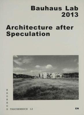 Architecture After Speculation - Bauhaus Dessau Foundation 12 (Paperback)