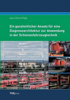Ein Ganzheitlicher Ansatz F r Eine Diagnosearchitektur Zur Anwendung in Der Schienenfahrzeugtechnik (Paperback)