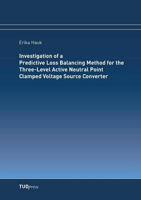 Investigation of a Predictive Loss Balancing Method for the Three-Level Active Neutral Point Clamped Voltage Source Converter (Paperback)