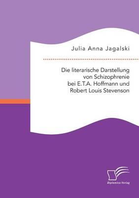 Die Literarische Darstellung Von Schizophrenie Bei E.T.A. Hoffmann Und Robert Louis Stevenson (Paperback)