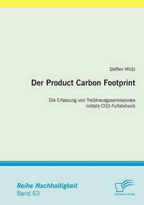 Der Product Carbon Footprint: Die Erfassung Von Treibhausgasemissionen Mittels Co2-Fu abdruck (Paperback)