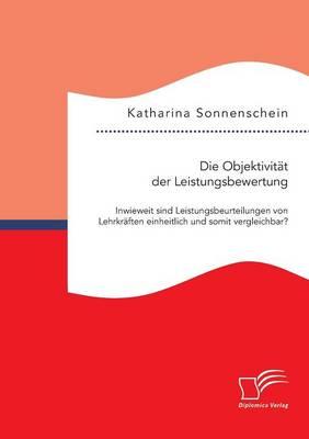 Die Objektivit t Der Leistungsbewertung: Inwieweit Sind Leistungsbeurteilungen Von Lehrkr ften Einheitlich Und Somit Vergleichbar? (Paperback)