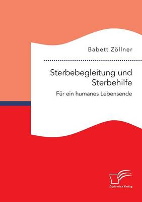 Sterbebegleitung Und Sterbehilfe: Fur Ein Humanes Lebensende (Paperback)