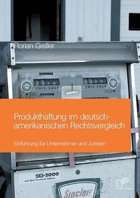 Produkthaftung Im Deutsch-Amerikanischen Rechtsvergleich: Einfuhrung Fur Unternehmer Und Juristen (Paperback)