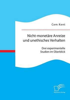 Nicht-Monetare Anreize Und Unethisches Verhalten: Drei Experimentelle Studien Im Uberblick (Paperback)
