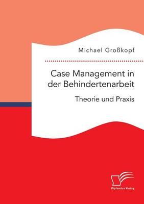 Case Management in Der Behindertenarbeit: Theorie Und Praxis (Paperback)