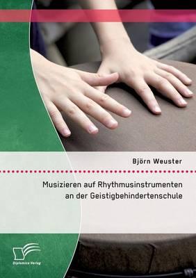 Musizieren Auf Rhythmusinstrumenten an Der Geistigbehindertenschule (Paperback)