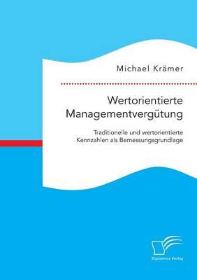 Wertorientierte Managementverg tung: Traditionelle Und Wertorientierte Kennzahlen ALS Bemessungsgrundlage (Paperback)
