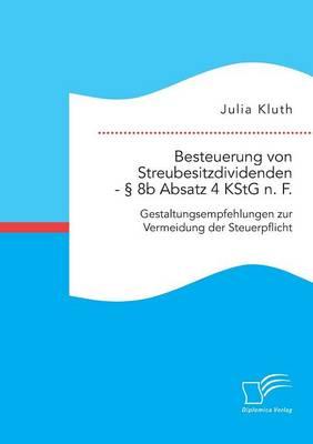 Besteuerung Von Streubesitzdividenden - 8b Absatz 4 Kstg N. F.: Gestaltungsempfehlungen Zur Vermeidung Der Steuerpflicht (Paperback)