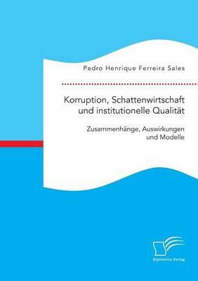 Korruption, Schattenwirtschaft Und Institutionelle Qualit t: Zusammenh nge, Auswirkungen Und Modelle (Paperback)