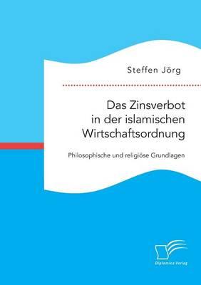 Das Zinsverbot in Der Islamischen Wirtschaftsordnung: Philosophische Und Religi se Grundlagen (Paperback)