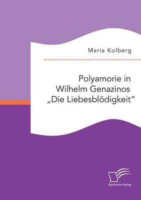 """Polyamorie in Wilhelm Genazinos """"die Liebesbl digkeit (Paperback)"""