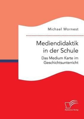 Mediendidaktik in Der Schule. Das Medium Karte Im Geschichtsunterricht (Paperback)