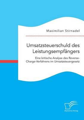 Umsatzsteuerschuld Des Leistungsempfangers. Eine Kritische Analyse Des Reverse-Charge-Verfahrens Im Umsatzsteuergesetz (Paperback)