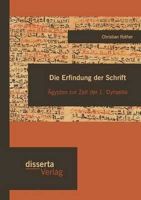 Die Erfindung Der Schrift: gypten Zur Zeit Der 1. Dynastie (Paperback)