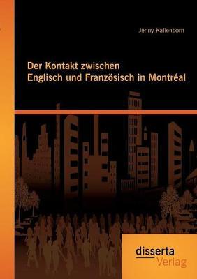 Der Kontakt Zwischen Englisch Und Franzosisch in Montreal (Paperback)