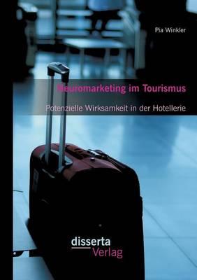 Neuromarketing Im Tourismus: Potenzielle Wirksamkeit in Der Hotellerie (Paperback)
