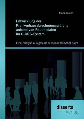 Entwicklung Der Krankenhausabrechnungsprufung Anhand Von Routinedaten Im G-Drg-System: Eine Analyse Aus Gesundheitsokonomischer Sicht (Paperback)