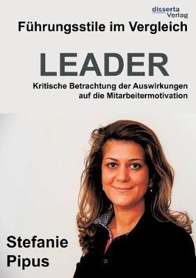 F hrungsstile Im Vergleich. Kritische Betrachtung Der Auswirkungen Auf Die Mitarbeitermotivation (Paperback)