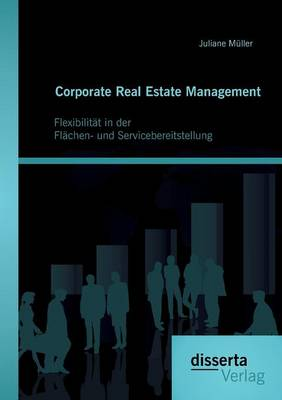 Corporate Real Estate Management: Flexibilit t in Der Fl chen- Und Servicebereitstellung (Paperback)