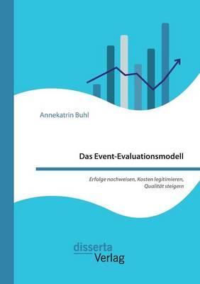 Das Event-Evaluationsmodell. Erfolge Nachweisen, Kosten Legitimieren, Qualitat Steigern (Paperback)