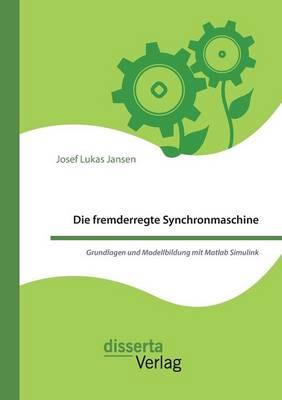 Die Fremderregte Synchronmaschine. Grundlagen Und Modellbildung Mit MATLAB Simulink (Paperback)