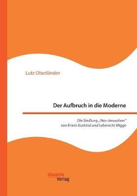 Der Aufbruch in Die Moderne. Die Siedlung -Neu-Jerusalem Von Erwin Gutkind Und Leberecht Migge (Paperback)
