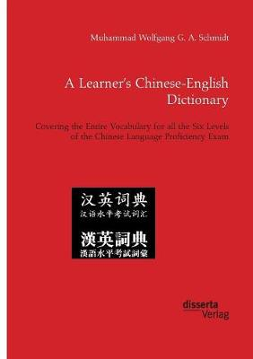 A Learner's Chinese-English Dictionary. Covering the Entire Vocabulary for All the Six Levels of the Chinese Language Proficiency Exam (Paperback)