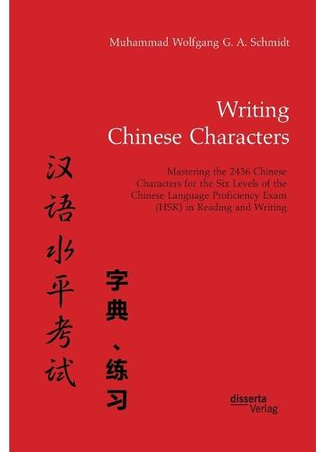 Writing Chinese Characters. Mastering the 2436 Chinese Characters for the Six Levels of the Chinese Language Proficiency Exam (Hsk) in Reading and Writing (Paperback)