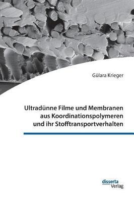 Ultradunne Filme Und Membranen Aus Koordinationspolymeren Und Ihr Stofftransportverhalten (Hardback)