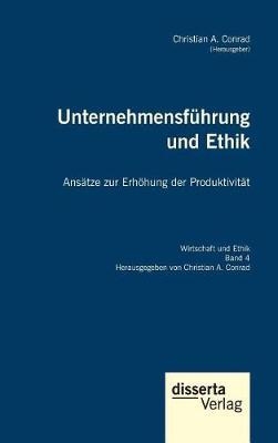 Unternehmensfuhrung Und Ethik. Ansatze Zur Erhohung Der Produktivitat (Hardback)
