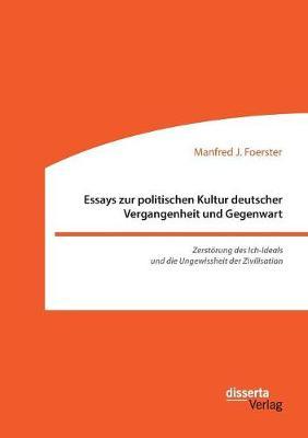 Essays Zur Politischen Kultur Deutscher Vergangenheit Und Gegenwart (Paperback)