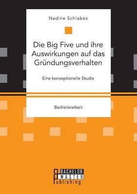 Die Big Five Und Ihre Auswirkungen Auf Das Grundungsverhalten. Eine Konzeptionelle Studie (Paperback)
