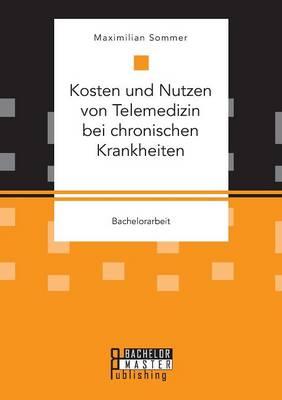 Kosten Und Nutzen Von Telemedizin Bei Chronischen Krankheiten (Paperback)