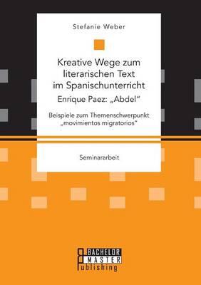 """Kreative Wege Zum Literarischen Text Im Spanischunterricht: Enrique Paez: """"abdel. Beispiele Zum Themenschwerpunkt """"movimientos Migratorios (Paperback)"""