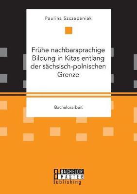 Fruhe Nachbarsprachige Bildung in Kitas Entlang Der Sachsisch-Polnischen Grenze (Paperback)