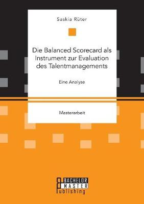 Die Balanced Scorecard ALS Instrument Zur Evaluation Des Talentmanagements. Eine Analyse (Paperback)