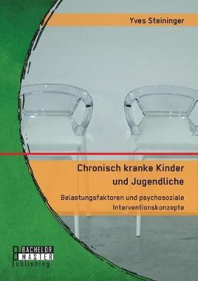 Chronisch Kranke Kinder Und Jugendliche. Belastungsfaktoren Und Psychosoziale Interventionskonzepte (Paperback)