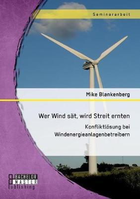 Wer Wind SAT, Wird Streit Ernten. Konfliktlosung Bei Windenergieanlagenbetreibern (Paperback)