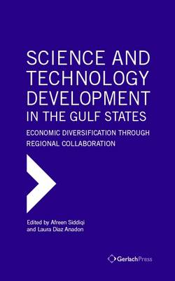 Science and Technology Development in the Gulf States: Economic Diversification Through Regional Collaboration (Hardback)