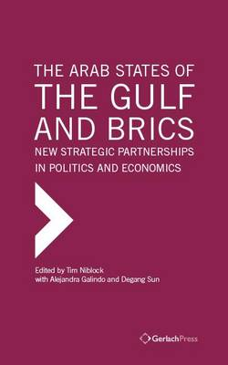 The Arab States of the Gulf and BRICS: New Strategic Partnerships in Politics and Economics (Hardback)