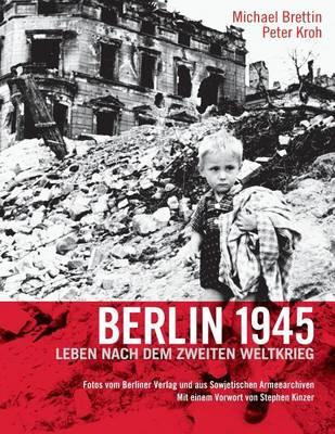 Berlin 1945. Leben Nach Dem Zweiten Weltkrieg (Paperback)