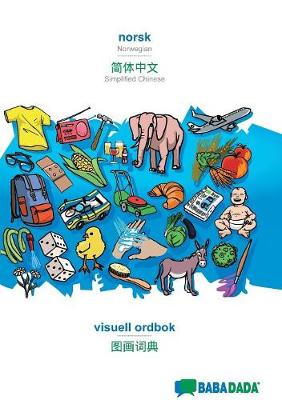 Babadada, Norsk - Simplified Chinese (in Chinese Script), Visuell Ordbok - Visual Dictionary (in Chinese Script) (Paperback)