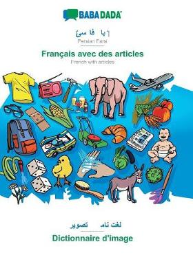 Babadada, Persian Farsi (in Arabic Script) - Fran ais Avec Des Articles, Visual Dictionary (in Arabic Script) - Dictionnaire d'Image (Paperback)