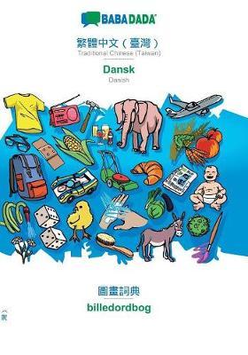 Babadada, Traditional Chinese (Taiwan) (in Chinese Script) - Dansk, Visual Dictionary (in Chinese Script) - Billedordbog (Paperback)