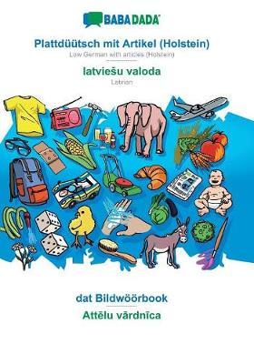 Babadada, Plattd tsch Mit Artikel (Holstein) - Latviesu Valoda, DAT Bildw rbook - Attēlu Vārdnīca (Paperback)