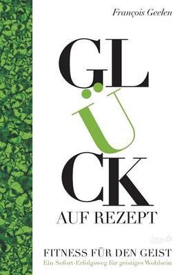 Gluck Auf Rezept - Fitness Fur Den Geist (Hardback)