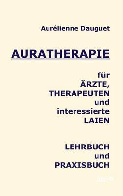 Auratherapie Fur Arzte, Therapeuten Und Interessierte Laien (Hardback)