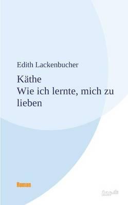 Kathe - Wie Ich Lernte, Mich Zu Lieben (Paperback)